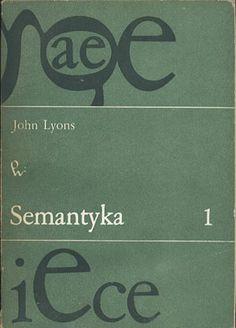 Semantyka. Tom 1, John Lyons, PWN, 1984, http://www.antykwariat.nepo.pl/semantyka-tom-1-john-lyons-p-14284.html