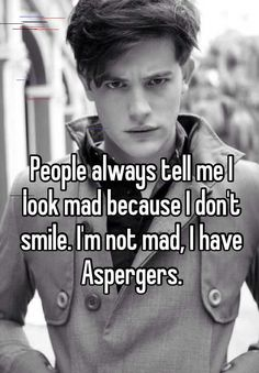 20 Heartbreaking Confessions From People With Asperger's Syndrome old me. I then decided to start being a chamelion among the girls so I started to smile instead. When I smile, I don't mean it most of the time- it's just a facade. Adhd And Autism, Autism In Love, Autism Help, Autism Quotes, High Functioning Autism, Autism Sensory, Sensory Toys, Sensory Processing Disorder, Autism Spectrum Disorder