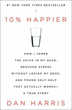 Cover image for 10% happier : how I tamed the voice in my head, reduced stress without losing my edge, and found self-help that actually works--a true story