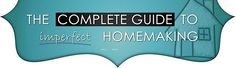 """Imperfect Homemaking"" -- Yep! That's me! But this link has sooo many tips!!"
