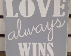 Love always wins painted wooden sign grey painted sign wooden sign home decor