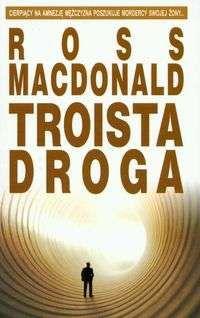 Ross MacDonald: Troista droga - http://lubimyczytac.pl/ksiazka/29966/troista-droga
