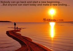Today is your's to make a new beginning….