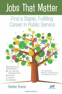 Jobs That Matter: Find a Stable, Fulfilling Career in Public Service by Heather Krasna. $9.86. Publisher: Jist Works (June 1, 2010). Publication: June 1, 2010. Author: Heather Krasna