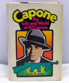 1971 Hardcover Book - Capone, The Life And World Of Al Capone By John Kobler.  Condition (Book/Dust Cover) VG+/VG- - SOLD!