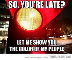 Every time, every red light!