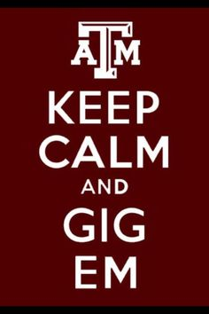 texas a | keep calm and gig em