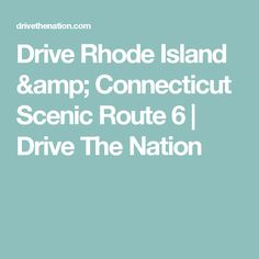 Drive Rhode Island & Connecticut Scenic Route 6 | Drive The Nation