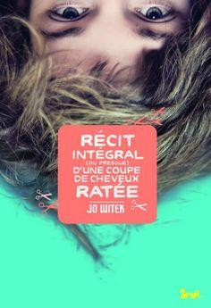 Récit intégral (ou presque) d'une coupe de cheveux ratée. - Jo Witek. - Seuil, 2011.