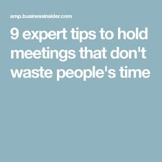 9 expert tips to hold meetings that don't waste people's time