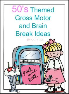 50's Themed Gross Motor and Brain Break Ideas Over 50 Ideas to Get The Kids Moving With A 50's theme- Pink Oatmeal