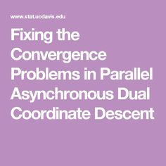 Fixing the Convergence Problems in Parallel Asynchronous Dual Coordinate Descent