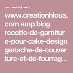 www.creationhloua.com amp blog recette-de-garniture-pour-cake-design ganache-de-couverture-et-de-fourrage.html