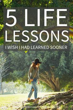 These five life lessons have been so amazingly helpful I only wish I had learned them sooner!