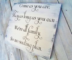 "Wedding Seating Plan sign ~  ""Come as you are, Stay as long as you Can, We're all family, So no seating plan"""