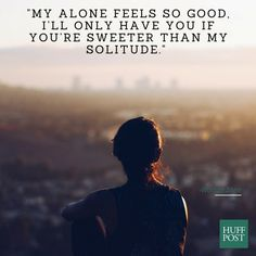 A delicious sentiment from 12 Quotes To Remind You That Being Single Is A Wonderful Thing