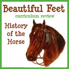 beautiful feet history of horse unit study; living books based; curriculum review and supplementary materials.