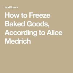 How to Freeze Baked Goods, According to Alice Medrich
