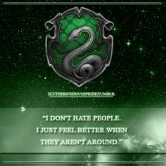Slytherin :D Yes I'm an extreme Fangirl Deal with it :D