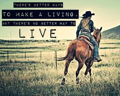 """There's better ways to make a living, but there's no better way to live."" #horses"