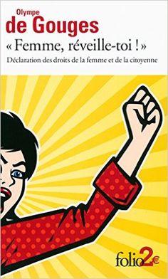 Amazon.fr - «Femme, réveille-toi!»: Déclaration des droits de la femme et de la citoyenne et autres écrits - Olympe de Gouges, Martine Reid - Livres