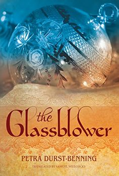 The Glassblower (The Glassblower Trilogy Book 1) (English Edition) eBook: Petra Durst-Benning, Samuel Willcocks: Amazon.de: Kindle-Shop