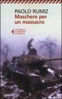 Maschere per un massacro: quello che non abbiamo voluto sapere della guerra in Jugoslavia / Paolo Rumiz