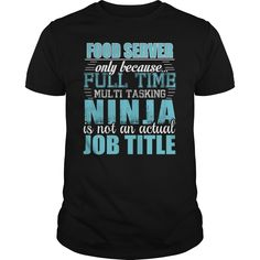 Food Server Only Because Full Time Multi Tasking Ninja Is Not An Actual Job Title T-Shirts, Hoodies. Get It Now ==> https://www.sunfrog.com/LifeStyle/Food-Server-Ninja-Tshirt-Black-Guys.html?id=41382