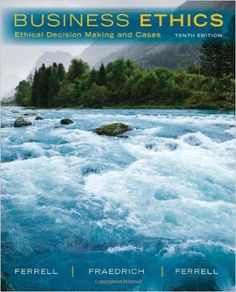 Free download or read online Business Ethics, Ethical Decision Making & Cases, 10th Edition business book by Ferrell, John Fraedrich and O. C. Ferrell. business-ethics-ethical-decision-making