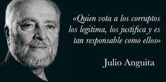#FelizLunes «Quien vota a los corruptos los legitima, los justifica y es tan responsable como ellos», Julio Anguita