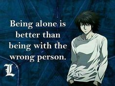 "Death note: ""Being alone is better than being with the wrong person."" -L"