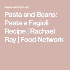 Pasta and Beans: Pasta e Fagioli Recipe | Rachael Ray | Food Network