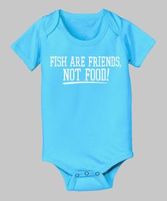 Take a look at this Turquoise 'Fish Are Friends, Not Food!' Bodysuit - Infant on zulily today!