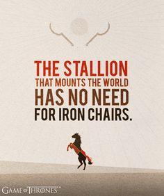 """""""The stallion that mounts the world has no need for iron chairs."""" - Khal Drogo #gameofthrones #dothraki"""
