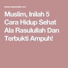 Muslim, Inilah 5 Cara Hidup Sehat Ala Rasulullah Dan Terbukti Ampuh!