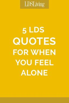 6 LDS Quotes for When You Feel Alone