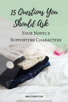 15 Questions You Should Ask Your Novel's Supporting Characters — Little Novelist