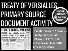 Treaty of Versailles 14 points World War I WH Primary Source Document ActivityThis product is also included in a bundle that has all of my best-selling  FIRST SEMESTER OF US HISTORY  or try my  THE WHOLE YEAR OF US HISTORYThis is a primary source document activity where the students get to analyze Wilson's 14 points and try and create the Treaty of Versailles.