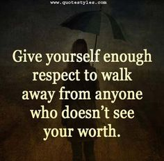 Respect to walk away-Inspirational Quotes. It is the power of self-esteem or respect that a person has for oneself which gives us the power to walk away with raised head from all who doesn't understand you.