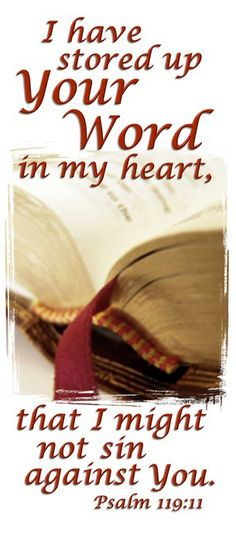 Psalms THY word have I hid in mine heart, that I might not sin against THEE.
