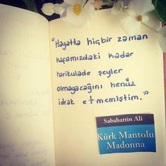 Hayatta hiçbir zaman kafamızdaki kadar harikulade şeyler olmayacağını henüz idrak etmemiştim.   - Sabahattin Ali / Kürk Mantolu Madonna