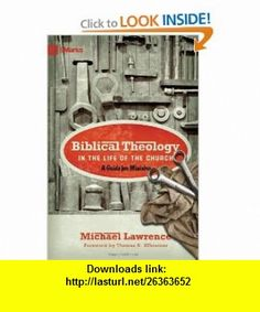 Biblical Theology in the Life of the Church A Guide for Ministry (9Marks) (9781433515088) Michael Lawrence, Thomas R. Schreiner , ISBN-10: 1433515083  , ISBN-13: 978-1433515088 ,  , tutorials , pdf , ebook , torrent , downloads , rapidshare , filesonic , hotfile , megaupload , fileserve