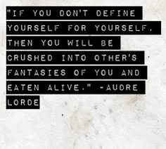 """Positive Quotes : QUOTATION – Image : Quotes Of the day – Description """"If you don't define yourself, then you will be crushed into other people's fantasies of you and eaten alive."""" – Audre Lorde Sharing is Power – Don't forget to share this quote ! The Words, Cool Words, Great Quotes, Quotes To Live By, Inspirational Quotes, Motivational Memes, Clever Quotes, Awesome Quotes, Meaningful Quotes"""