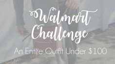 WALMART CHALLENGE: An Entire Outfit Under $100