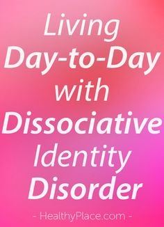 """""""Some people with dissociative identity disorder function like someone without it. But there are unseen challenges. Live a day with me and DID. Read this."""" www.HealthyPlace.com"""