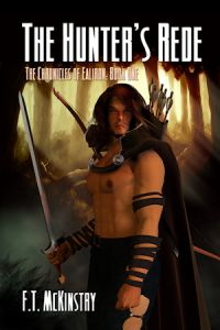 The Hunter's Rede, Book One in the Chronicles of Ealiron. A tale of one warrior's transformation by the forces of war, betrayal, wizardry, and love.