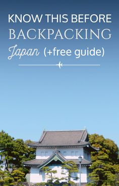 You Should Know this before Backpacking through Japan. Handy tips for first-time backpackers and a free guide.