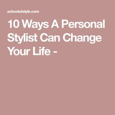 10 Ways A Personal Stylist Can Change Your Life -