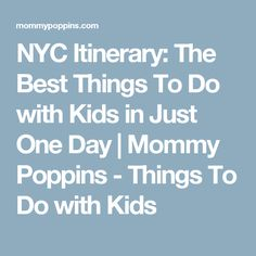 NYC Itinerary: The Best Things To Do with Kids in Just One Day | Mommy Poppins - Things To Do with Kids