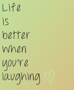 life is better when youre laughing #quote by maura